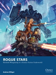 Rogue Stars - Skirmish Wargaming in a Science Fiction Underworld ebook by Andrea Sfiligoi,Mr Johan Egerkrans