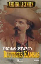 Arizona Legenden 10: Blutiges Kansas ebook by Thomas Ostwald