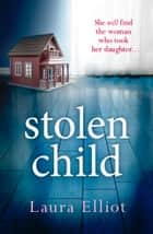 Stolen Child - A gripping psychological thriller ebook by Laura Elliot