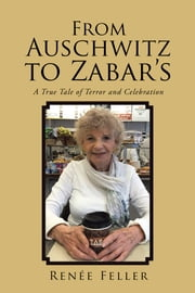 From Auschwitz to Zabar's - A True Tale of Terror and Celebration ebook by Renée Feller