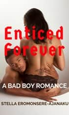 Enticed Forever ~ A Bad Boy Romance ebook by Stella Eromonsere-Ajanaku