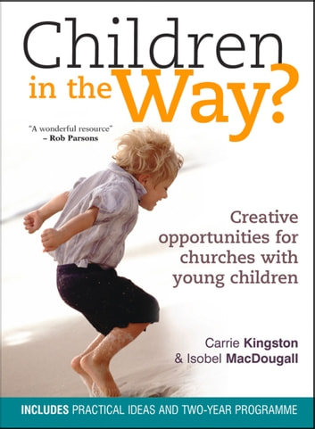 Children in the Way? - Creative Opportunities for Churches With Young Children ebook by Carrie Kingston,Isobel MacDougall