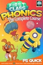 First Class Phonics - The Complete Course ebook by P S Quick