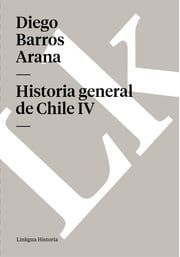 Historia general de Chile IV ebook by Diego Barros Arana