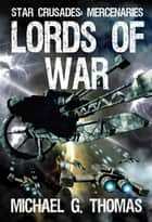 Lords of War (Star Crusades: Mercenaries, Book 1) ebook by Michael G. Thomas