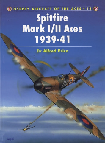 Spitfire Mark I/II Aces 1939–41 ebook by Alfred Price