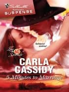 5 Minutes to Marriage ebook by Carla Cassidy