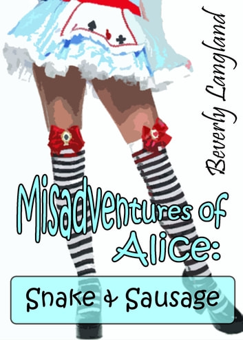 Misadventures of Alice: Snake and Sausage ebook by Beverly Langland