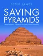 Saving the Pyramids - Twenty First Century Engineering and Egypts Ancient Monuments ebook by Peter James