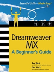 Dreamweaver MX: A Beginner's Guide ebook by West, Ray