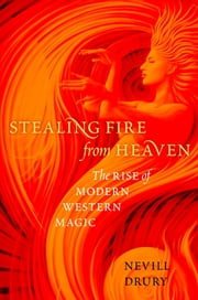 Stealing Fire from Heaven - The Rise of Modern Western Magic ebook by Nevill Drury