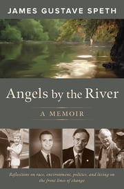Angels by the River - A Memoir ebook by James Gustave Speth