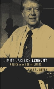 Jimmy Carter's Economy - Policy in an Age of Limits ebook by W. Carl Biven