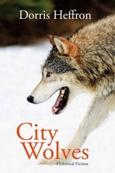 City Wolves - Historical Fiction ebook by Dorris Heffron