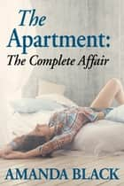The Apartment: The Complete Affair ebook by Amanda Black