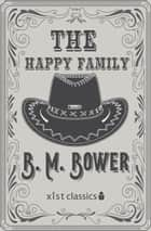The Happy Family ebook by B.M. Bower