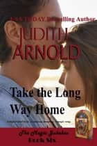 Take the Long Way Home - A high-school hero. A runaway daughter. A magic song. ebook by Judith Arnold