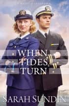 When Tides Turn (Waves of Freedom Book #3) 電子書籍 by Sarah Sundin