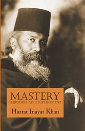Mastery Through Accomplishment ebook by Hazrat Inayat Khan