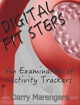 DIGITAL FIT STEPS: An Examination of Activity Trackers ebook by Darry Marengere
