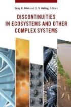 Discontinuities in Ecosystems and Other Complex Systems ebook by Craig R. Allen,C. S. Holling