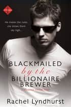 Blackmailed by the Billionaire Brewer ebook by Rachel Lyndhurst