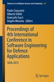 Proceedings of 4th International Conference in Software Engineering for Defence Applications - SEDA 2015 ebook by Paolo Ciancarini,Alberto Sillitti,Giancarlo Succi,Angelo Messina