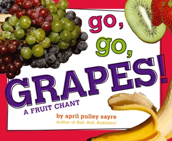 Go, Go, Grapes! - A Fruit Chant (with audio recording) ebook by April Pulley Sayre