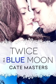 Twice in a Blue Moon ebook by Cate Masters
