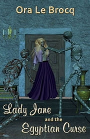Lady Jane And The Egyptian Curse ebook by Ora Le Brocq