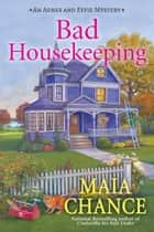 Bad Housekeeping - An Agnes and Effie Mystery ebook by Maia Chance