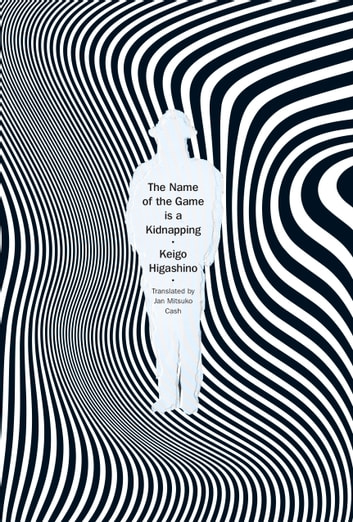 The Name of the Game is a Kidnapping ebook by Keigo Higashino