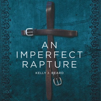An Imperfect Rapture audiobook by Kelly J. Beard