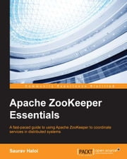 Apache ZooKeeper Essentials ebook by Saurav Haloi