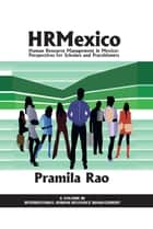 Human Resource Management in Mexico ebook by Pramila Rao