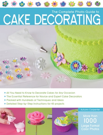 The Complete Photo Guide to Cake Decorating ebook by Autumn Carpenter
