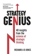 Strategy Genius - 40 Insights From the Science of Strategic Thinking ebook by Richard A D Jones