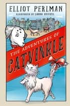 The Adventures of Catvinkle ebook by Elliot Perlman, Laura Stitzel