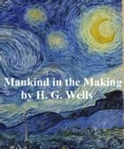 Mankind in the Making ebook by H. G. Wells