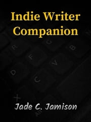 Indie Writer Companion: Making Your Self-Published Book Better ebook by Jade C. Jamison