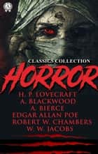 Horror classics collection ebook by H.P. Lovecraft, Edgar Allan Poe, Algernon Blackwood,...