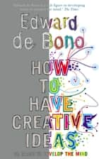 How to Have Creative Ideas - 62 exercises to develop the mind ebook by Edward de Bono