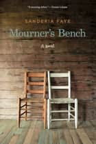 Mourner's Bench - A Novel ebook by Sanderia Faye