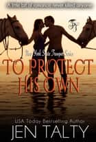 To Protect His Own ebook by Jen Talty