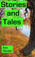 Stories And Tales: Truth, Lies, and Wild Exaggerations ebook by Ken Rander