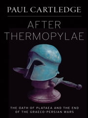 After Thermopylae: The Oath of Plataea and the End of the Graeco-Persian Wars ebook by Paul Cartledge