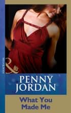 What You Made Me (Mills & Boon Modern) (Penny Jordan Collection) ebook by Penny Jordan