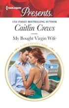 My Bought Virgin Wife - An Emotional and Sensual Romance ebook by Caitlin Crews