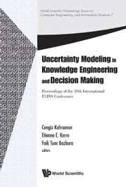 Uncertainty Modeling in Knowledge Engineering and Decision Making ebook by Cengiz Kahraman,Etienne E Kerre,Faik Tunc Bozbura