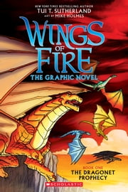 The Dragonet Prophecy (Wings of Fire Graphic Novel #1) ebook by Tui T. Sutherland, Mike Holmes